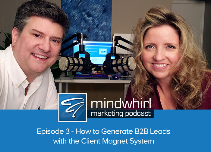 Mindwhirl Marketing Podcast Ep 3 – How to Generate B2B Leads with the Client Magnet System