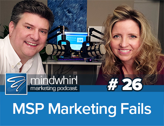 Mindwhirl Marketing Podcast Ep 26 MSP Marketing Fails