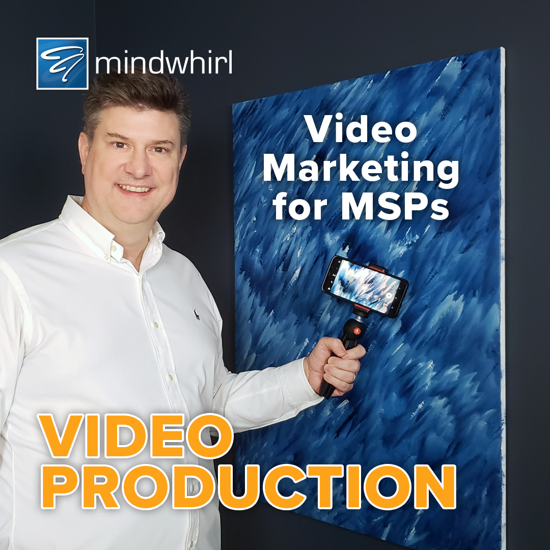 Video Marketing for MSPs -Video Production