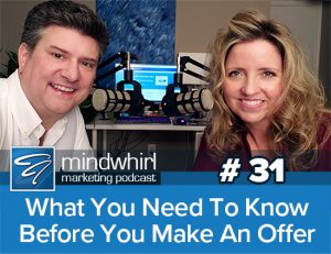 What You Need To Know Before You Make An Offer Mindwhirl Marketing Podcast Ep 31