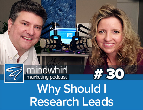 Why Should I Research Leads Mindwhirl Marketing Podcast Ep 30 Image Promo