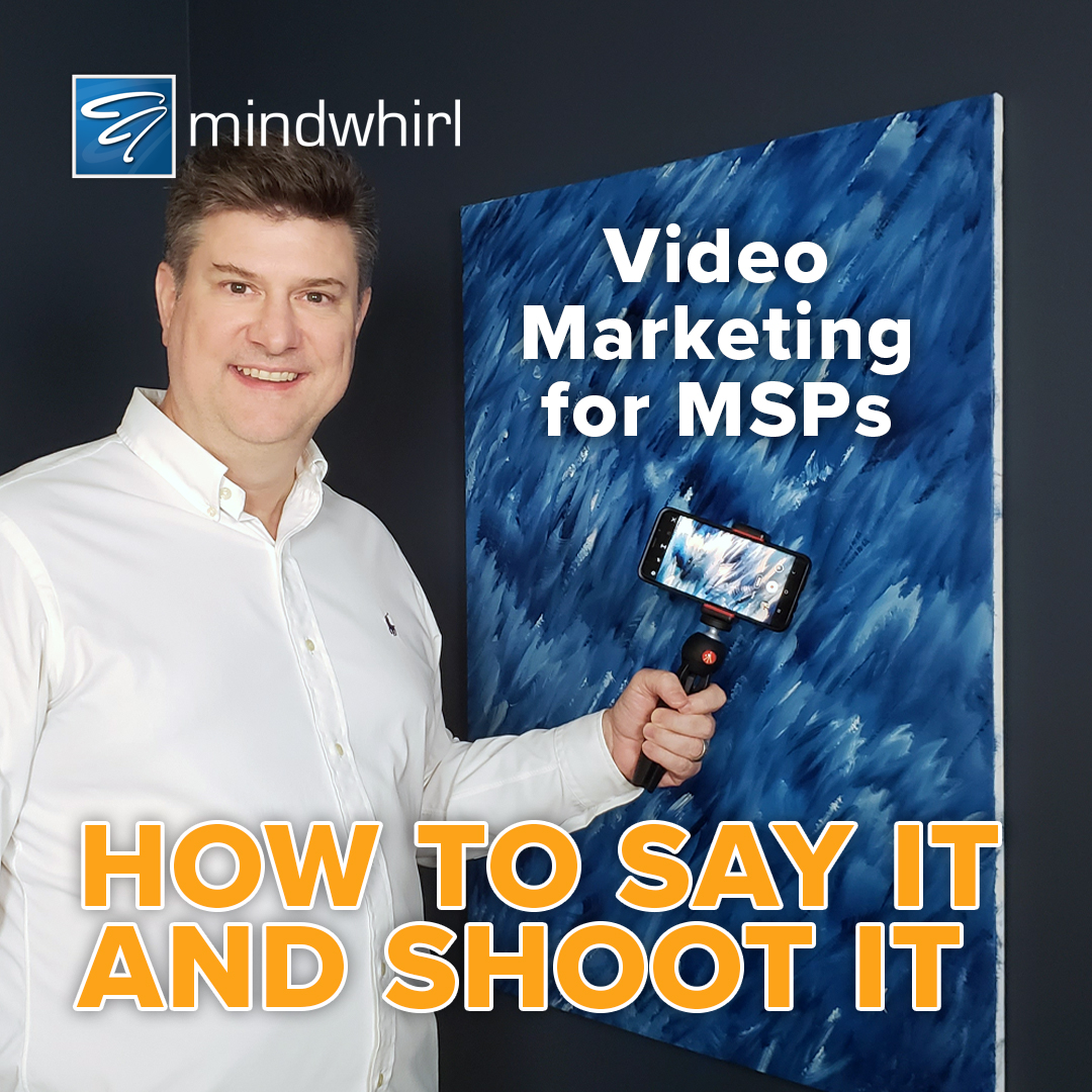 Video Marketing for MSPs - How to Say it and Shoot it