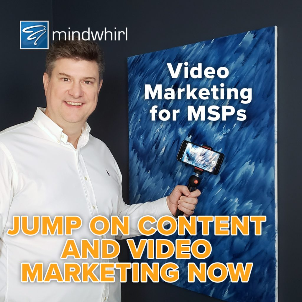 Video Marketing for MSPs - Jump On Content and Video Marketing Now