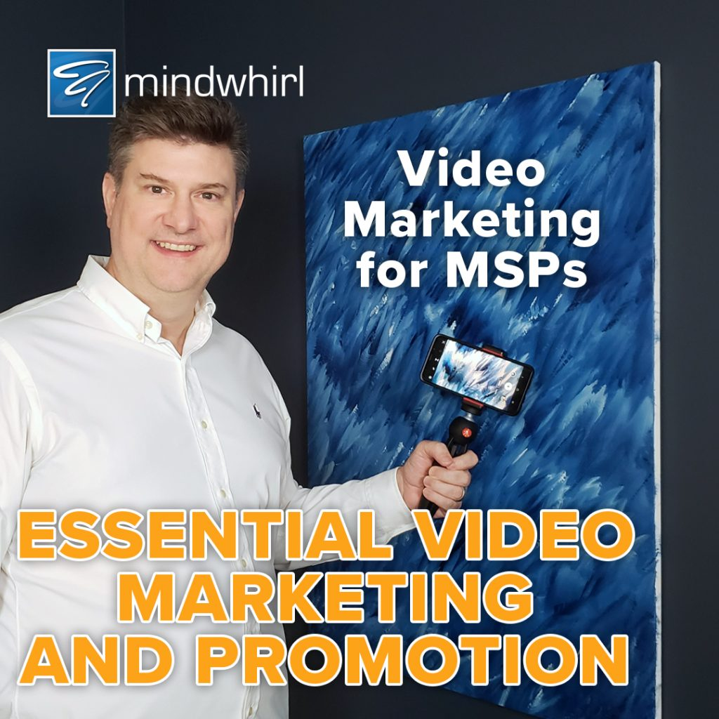 Video Marketing for MSPs - Essential Video Marketing and Promotion