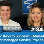 Ep 34 Two keys to successful marketing for managed service providers