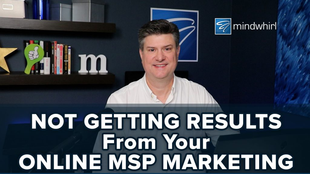 Not Getting Results From Your Online MSP Marketing?