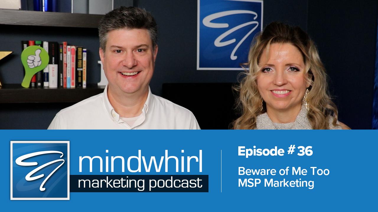Ep 36 Beware of Me Too MSP Marketing