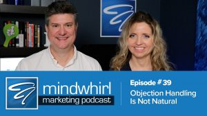 Objection Handling Is Not - Mindwhirl MSP Marketing Podcast